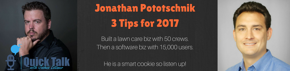Except Jonathan Pototschnik just happens to be the founder of multiple HUGE service companies and is wildly successful!