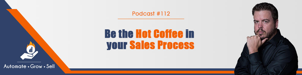 be the hot coffee in your sales process