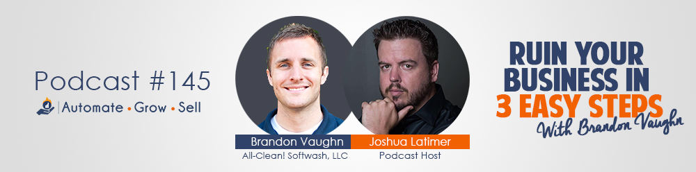 Ruin Your Business In 3 Easy Steps – With Brandon Vaughn