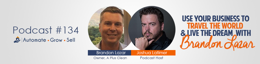 Episode 134: Use Your Business To Travel The World And Live The Dream With Brandon Lazar