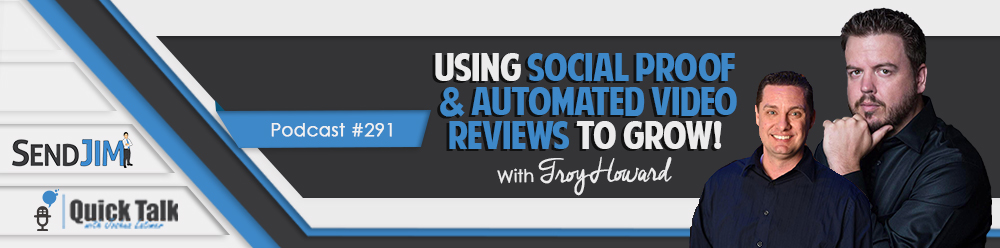 Episode 291: Using Social Proof & Automated Video Reviews to grow with Troy Howard