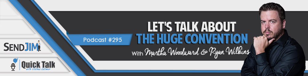 Episode 295 - Let's Talk About The HUGE Convention With Martha Woodward & Ryan Wilkins