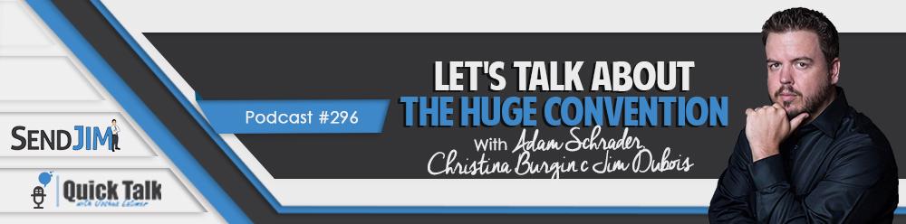 Episode 296 - Let's Talk About The HUGE Convention With Adam Schrader, Christina Burgin & Jim DuBois