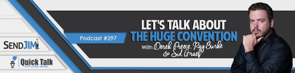 Episode 297 - Let's Talk About The HUGE Convention With Derek Preece, Ray Burke & Sid Graef