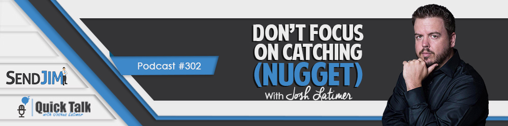 Episode 302 - Dont focus on catching - (nugget)