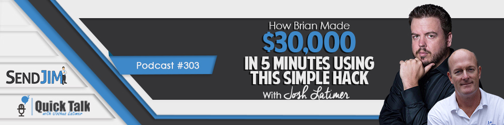 Episode 303 - How Brian Made $30,000 In 5 Minutes Using This Simple Hack