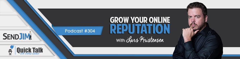 Episode 304 - Grow Your Online Reputation With Lars Kristensen