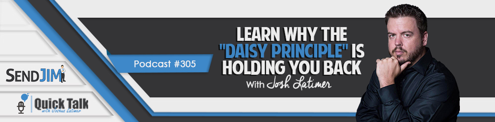"""Episode 305 - Learn Why The """"Daisy Principle"""" Is Holding You Back"""