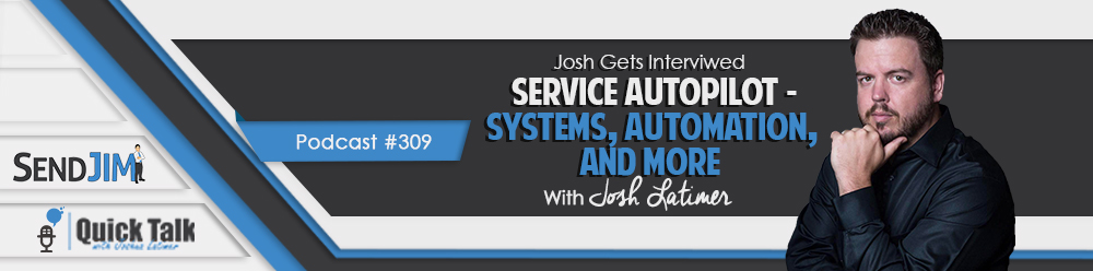 Episode 309 - Josh Gets Interviewed - Service Autopilot - Systems, Automation, And More