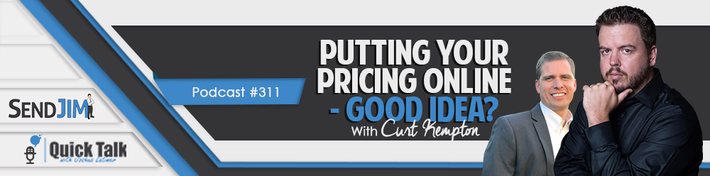 Episode 311 - Putting Your Pricing Online - Good Idea? with Curt Kempton
