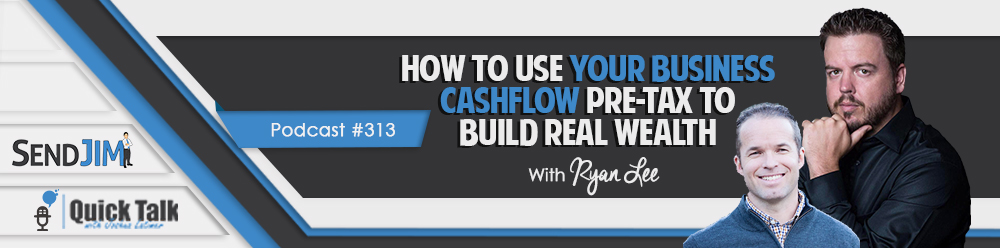Episode 313 - How To Use Your Business Cashflow Pre-Tax To Build Real Wealth - Inner Circle Chat With Ryan Lee