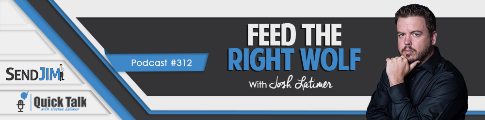 Episode 312 - Feed The Right Wolf
