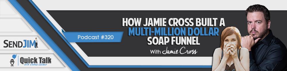 Episode 320 - Inner Circle Chat - How Jamie Cross Built A Multi-Million Dollar Soap Funnel