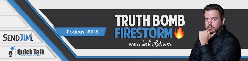 Episode 318 - Truth Bomb Firestorm 🔥