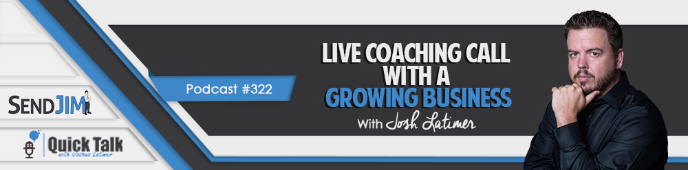Episode 322 - Live Coaching Call With A Growing Business
