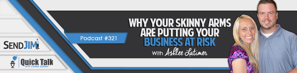 Episode 321 - Why Your Skinny Arms Are Putting Your Business At Risk