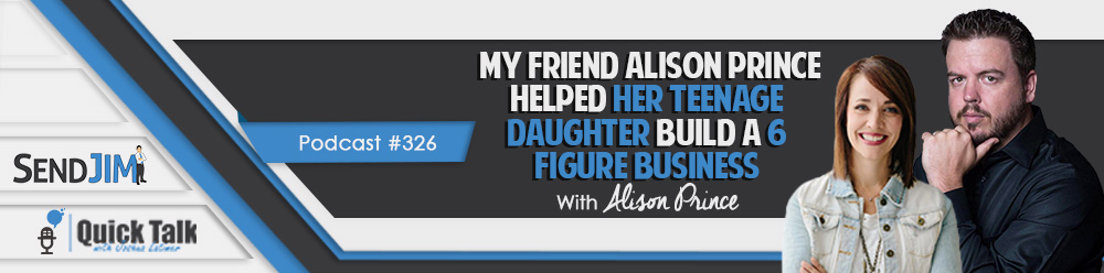 Episode 326: My Friend Alison Prince Helped Her Teenage Daughter Build A 6 Figure Business