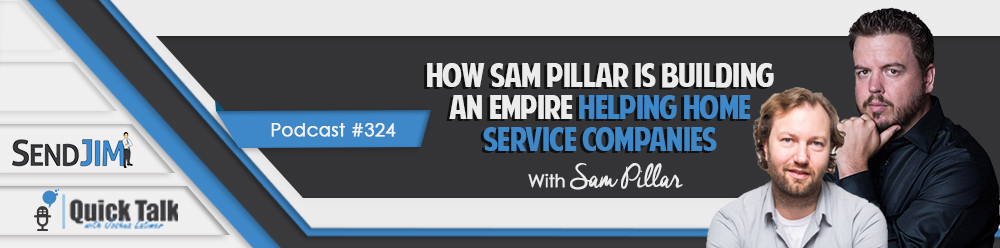 How Sam Pillar Is Building An Empire Helping Home Service Companies
