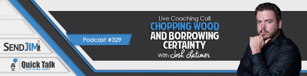 Episode 329: LIVE Coaching Call - Chopping Wood and Borrowing Certainty