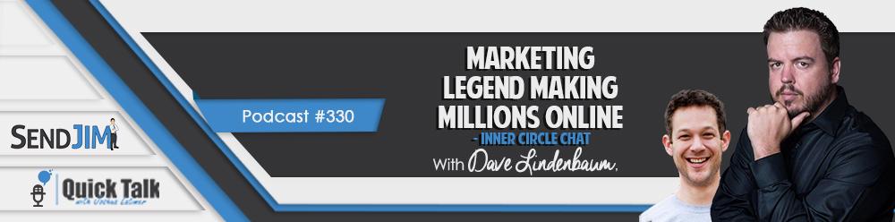 Episode 330: Marketing Legend Making Millions Online - Inner Circle Chat - Dave Lindenbaum