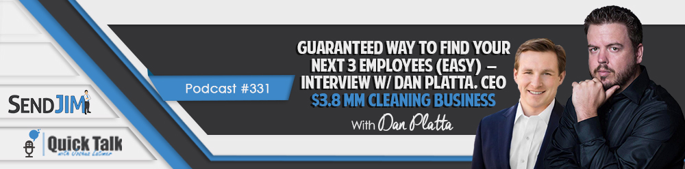 Episode 331: Guaranteed Way To Find Your Next 3 Employees (EASY) - Interview w/ Dan Platta, CEO $3.8 mm Cleaning Business