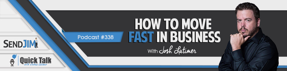 Episode 338: How To Move FAST In Business