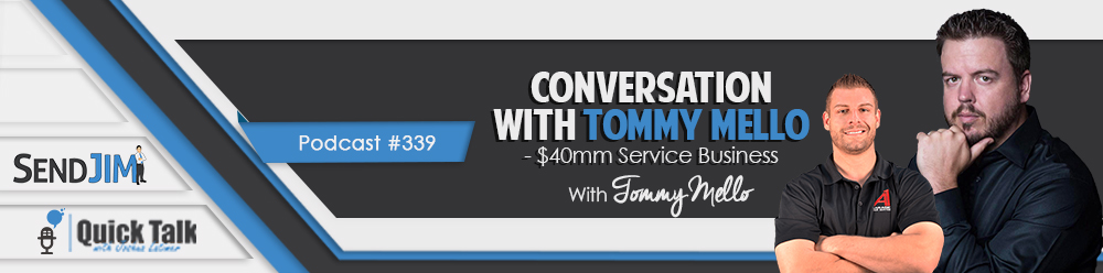 Episode 339: Conversation With Tommy Mello - $40mm Service Business